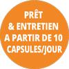 Prêt & Entretien A partir de 10 Capsules / jour