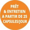 Prêt & Entretien A partir de 25 Capsules / jour